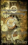 Everygnome's Guide to Paratechnology: Your Essential Resource to Surviving Explosions, Avoiding Mustache Tangles, Moving Beyond Basic Clockwork Devices, ... Advice for Adventurers Everywhere (EA'AE)) - Joseph J. Bailey