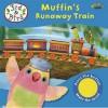 Muffin's Runaway Train. [Written by Melinda Richards] - BBC Books