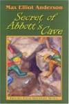 Secret of Abbott's Cave (Tweener Press Adventure) (Tweener Press Adventure) - Max Elliot Anderson