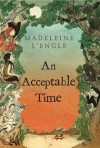 An Acceptable Time (Time, #5) (O'Keefe Family, #4) - Madeleine L'Engle