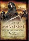 Road to Manzikert: Byzantine and Islamic Warfare 527-1071 - Brian Todd Carey, Joshua B Allfree, John Cairns