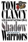 Shadow Warriors: Inside the Special Forces (Commanders) - Tom Clancy, Tony Koltz, Carl Stiner, Jonathon Marosz