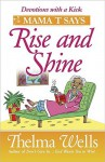 """Mama T(Tm) Says, """"Rise And Shine"""": Inspirational Stories To Brighten Your Day - Thelma Wells"""