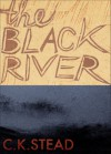 The Black River - C.K. Stead