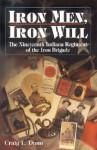 Iron Men, Iron Will: The Nineteenth Indiana Regiment Of The Iron Brigade - Craig L. Dunn