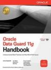 Oracle Database 11g Data Guard Handbook - Larry Carpenter, Bill Burke, Charles Kim, Joseph Meeks, Nitin Vengurlekar, Sonya Carothers, Joydip Kundu