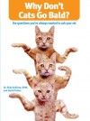 Why Don't Cats Go Bald?: The Questions You've Always Wanted to Ask Your Vet - Skip Sullivan, David Fisher, David Fisher