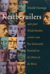 Nestbevuilers: 400 jaar Nederlandse critici van het koloniale bewind in de Oost en de West - Ewald Vanvugt
