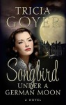 Songbird Under a German Moon - Tricia Goyer