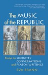 The Music of the Republic: Essays on Socrates' Conversations and Plato's Writings - Eva Brann