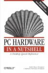 PC Hardware in a Nutshell (In a Nutshell (O'Reilly)) - Robert Bruce Thompson, Barbara Fritchman Thompson