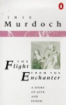 The Flight from the Enchanter: A Story of Love and Power - Iris Murdoch