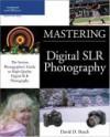Mastering Digital SLR Photography - David D. Busch