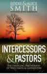 Intercessors & Pastors: The Emerging Partnership of Watchmen & Gatekeepers - Eddie Smith, Alice Smith