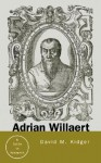 Adrian Willaert: A Guide to Research - David Kidger