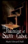 The Haunting of Sam Cabot - Mark Edward Hall