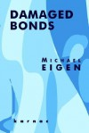 Damaged Bonds - Michael Eigen