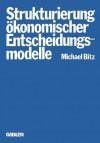 Die Strukturierung Konomischer Entscheidungsmodelle - Michael Bitz