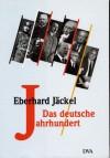 Das deutsche Jahrhundert. Eine historische Bilanz - Eberhard Jäckel