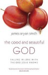 The Good and Beautiful God: Falling in Love with the God Jesus Knows - James Bryan Smith