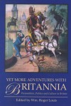Yet More Adventures with Britannia: Personalities, Politics and Culture in Britain - William Roger Louis, William Roger Louis