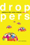 Droppers: America's First Hippie Commune, Drop City - Mark Matthews
