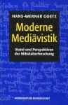 Moderne Mediävistik: Stand und Perspektiven der Mittelalterforschung - Hans-Werner Goetz