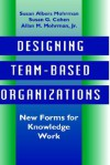 Designing Team-Based Organizations: New Forms for Knowledge Work - Susan Albers Mohrman, Susan G. Cohen