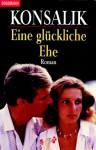 Eine glückliche Ehe. Roman - Heinz G. Konsalik