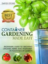Container Gardening Made Easy: Beginners Guide to Growing Organic Herbs and Vegetables in Your Indoor Garden - David Stone