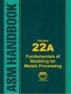 ASM Handbook Volume 22A: Fundamentals of Modeling for Metals Processing - ASM International, S.L. Semiatin, David Furrer