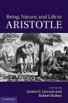Being, Nature, and Life in Aristotle: Essays in Honor of Allan Gotthelf - James G. Lennox