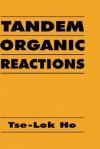 Tandem Organic Reactions - Tse-Lok Ho