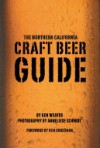 The Northern California Craft Beer Guide - Ken Weaver, Anneliese Schmidt, Annaliese Schmidt