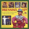 Dressing Up: 50 Step-By-Step Amazing Outfits to Make and Faces to Paint - Petra Boase, Bettina Graham
