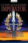 Imperator: - Die Götter des Krieges: Roman (German Edition) - Conn Iggulden, Gerald Jung