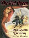 Red Queen Dawning Book 1: Red Queen Dawning - Dan Donoghue
