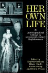 Her Own Life: Autobiographical Writings by Seventeenth-Century Englishwomen - Elspeth Graham