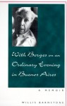 With Borges on an Ordinary Evening in Buenos Aires - Willis Barnstone