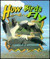 How Birds Fly - Bobbie Kalman