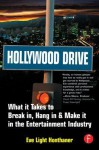 Hollywood Drive: What It Takes to Break In, Hang in & Make It in the Entertainment Industry - Eve Light Honthaner