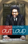 Brother West: Living and Loving Out Loud, A Memoir - Cornel West, David Ritz