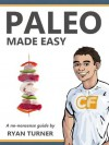 Paleo Made Easy: A Simple Guide to Eating Like a Caveman and Losing Fat with the Paleo Diet - Ryan Turner
