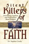 The Silent Killers of the Faith: Overcoming Legalism and Performance Based Religion - Stephen Crosby