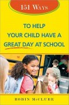 151 Ways to Help Your Child Have a Great Day at School - Robin Mcclure