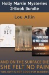 Holly Martin Mysteries 3-Book Bundle: And on the Surface Die / She Felt No Pain / Twilight Is Not Good for Maidens (A Holly Martin Mystery) - Lou Allin
