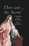 Door Into the Sacred: A Meditation on the Hail Mary - Paul Murray