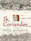 Ik, Coriander - Sally Gardner, Esther Ottens