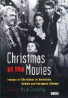 Christmas at the Movies: Images of Christmas in American, British and European Cinema (Cinema and Society) - Mark Connelly