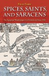 Spices, Saints, and Saracens: The Egyptian Wanderings of a Dominican Friar, 1483 - Felix Fabri, Sean Redmond